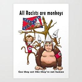 All racists are monkeys Art Print