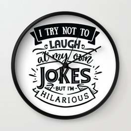 I try not to laugh at my own jokes but I'm hilarious - Funny hand drawn quotes illustration. Funny humor. Life sayings. Wall Clock
