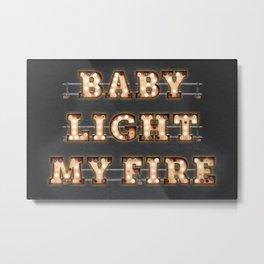 Baby light my Fire Metal Print