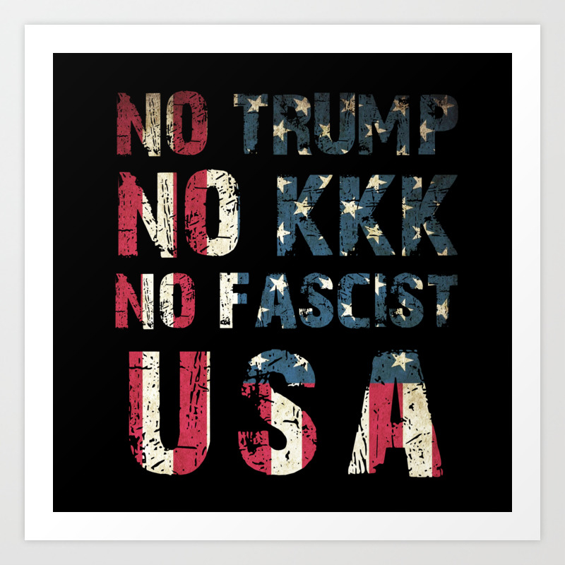 No Trump, No KKK, No Fascist USA Art ...