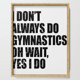 Gymnast I Don't Always Do Gymnastics Oh Wait Yes I Do Serving Tray