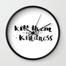 Black and White Brushstroke Kill Them With Kindess  Wall Clock