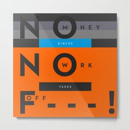 Typographic statements - NO MONEY NO WORK F___ OFF Metal Print
