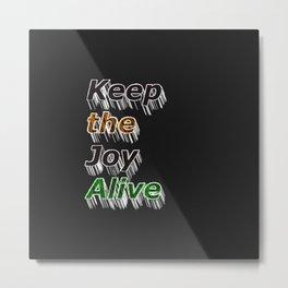 KEEP THE JOY ALIVE - BLACK Metal Print
