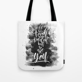 Life Is Tough But So Are You Tote Bag