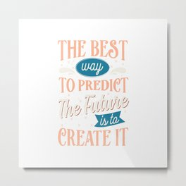 The best way to predict the future, a Abraham Lincoln quote Metal Print