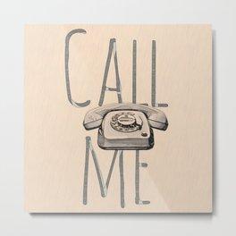 CALL ME Metal Print