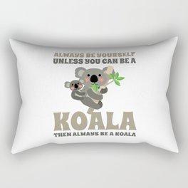 Always Be Yourself Unless You Can Be A Koala Rectangular Pillow