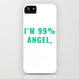 I'm 99% Angel, But Ohhhh, That 1% T-shirt Design Kind Well-behaved Considerate Sarcasm Sarcastic iPhone Case