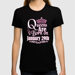 Queens Are Born On January 29th Funny Birthday T-Shirt T-shirt