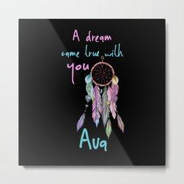 A dream came true with you Ava dreamcatcher Metal Print