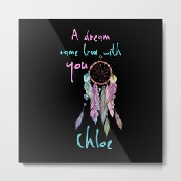 A dream came true with you Chloe dreamcatcher Metal Print