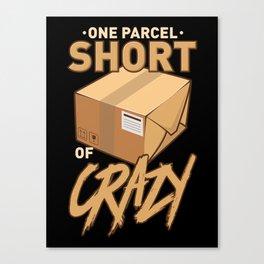 Postal Worker: One Parcel Short Of Crazy Canvas Print