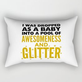 I WAS DROPPED AS A BABY INTO A POOL OF AWESOMENESS AND GLITTER Rectangular Pillow