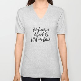 Our family is defined by LOVE not blood - Hand lettered inspirational quote Unisex V-Neck