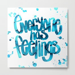 Everyone has feelings Metal Print