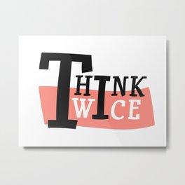 Think Twice Metal Print