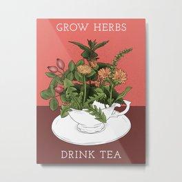 Grow Herbs, Drink Tea Metal Print