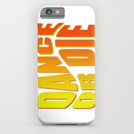Dance or Die iPhone Case