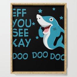 Eff You See Kay Doo Doo Doo Funny Shark Said Serving Tray