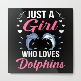 Just a girl who loves Dolphins sea world love Metal Print