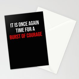 It Is Once Again Time For A Burst Of Courage Stationery Cards
