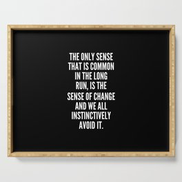 The only sense that is common in the long run is the sense of change and we all instinctively avoid it Serving Tray