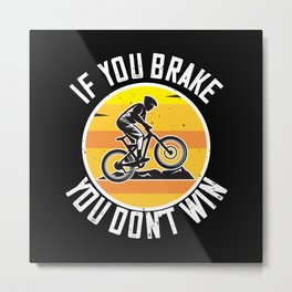 MTB - If You Brake You Don't Win Metal Print