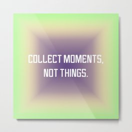 Collect Moments Metal Print