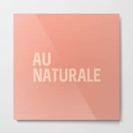 Au Naturale Metal Print