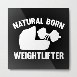 Natural Born Weightlifter Metal Print