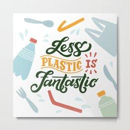 Less Plastic Is Fantastic Metal Print