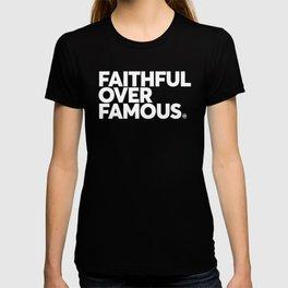 Faithful Over Famous T-shirt