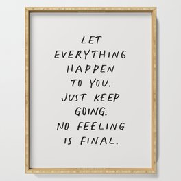 Let Everything happen to You Just Keep Going No Feeling is Final Serving Tray