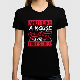 I like a mouse who has taken a cat for its tutor T-shirt