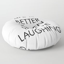 Life is Better When you're Laughing Floor Pillow