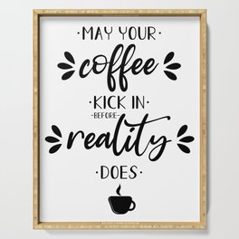 May your coffee kick in before reality does Serving Tray