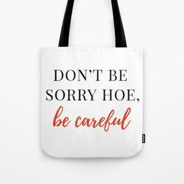 Be careful hoe Tote Bag