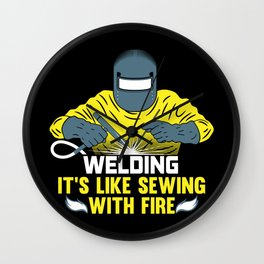 Welding: It's like Sewing with Fire Wall Clock