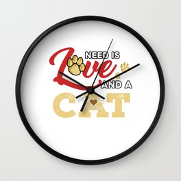 All You Need Is Cat Cats Pets Kitten Owners Feline Kitty Animal Lovers Gift Wall Clock