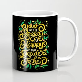 You decide how happy you are - Motivation Attitude Coffee Mug