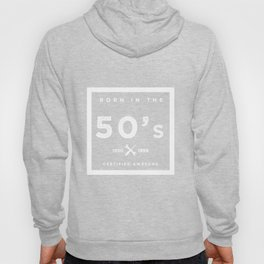 Born in the 50s. Certified Awesome Hoody