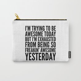 I'M TRYING TO BE AWESOME TODAY, BUT I'M EXHAUSTED FROM BEING SO FREAKIN' AWESOME YESTERDAY Tasche