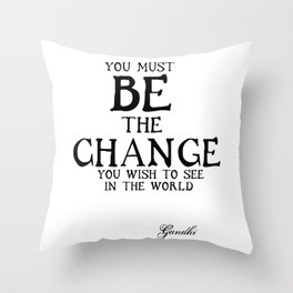 Be The Change - Gandhi Inspirational Action Quote Throw Pillow