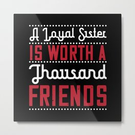 A loyal sister is worth a thousand friends Metal Print