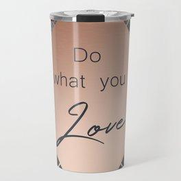 Copper & Concrete Quote - Do What You Love Travel Mug