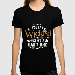 You Say Wicked Like Its A Bad Thing Halloween  T-shirt