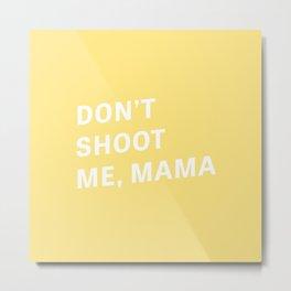 Don't Shoot Me, Mama - Typography Metal Print