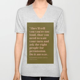 Alexandria Ocasio-Cortez |They'll tell you you're too loud, Do it anyway. Unisex V-Neck