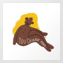 You Deserve More Art Print